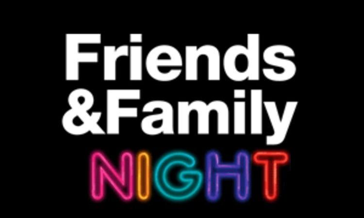 Friends & Family Night!